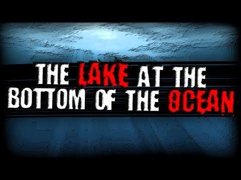 The Lake at the Bottom of the Ocean | Creepypasta