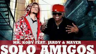 SOLO AMIGOS - JARDY FT MR. KOBY, MAYER (PRODUCED BY MR. KOBY)..wmv