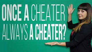 Once A Cheater, Always A Cheater? (Should You Forgive A Cheater?)
