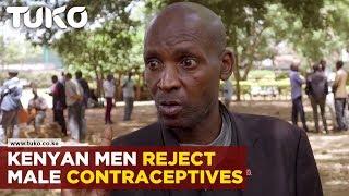 Kenyan Men Reject Male Contraceptives| Tuko TV