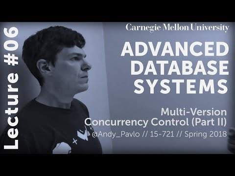 CMU Advanced Database Systems - 06 Multi-Version Concurrency Control Part II (Spring 2018)