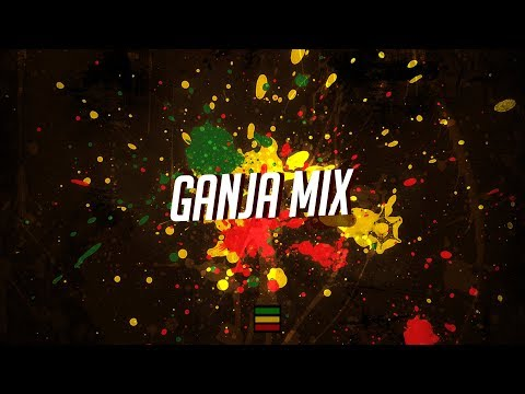 Ganja Mix 2018 🌿 Trap Reggae Remix, Dubstep, Reggae Dub & Drum & Bass Reggae 2018