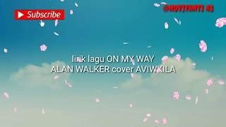 lirik-lagu-on-my-way-alan-walker-cover-aviwkila