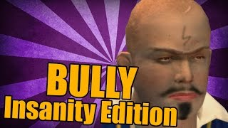 BULLY : Insanity Edition [PART 12]