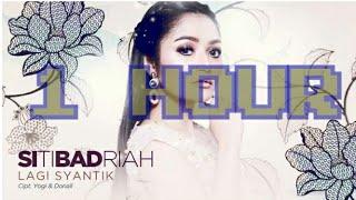 Lagi Syantik   Siti Badriah  kuat tanpa lelah  (1 Jam 1 Hour Real Nonstop)