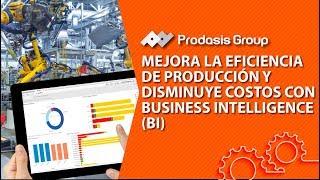 Mejora la Eficiencia de Producción y Disminuye Costos con Business Intelligence (BI)