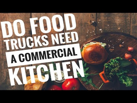 [How To Start A Food Truck]  Series  Commercial Kitchens And Food Trucks Do You Need One