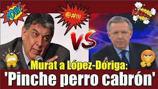 'Pinche perro cabrón', José Murat a López-Dóriga