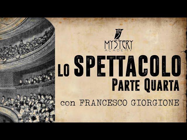 LO SPETTACOLO (parte quarta) con FRANCESCO GIORGIONE