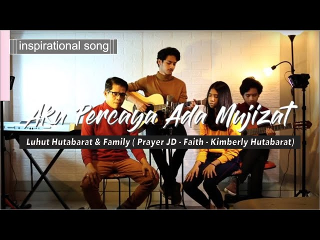 Aku Percaya Ada Mujizat(Cover) - Luhut Hutabarat & Family ( Prayer JD - Faith - Kimberly Hutabarat)