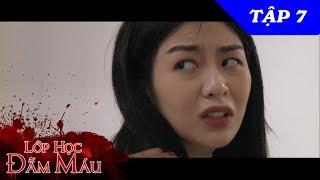 web drama  lop hoc dam mau  tap 7