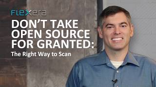 Don't Take Open Source For Granted: The Right Way to Scan