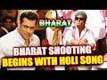 BHARAT Shooting Will Begin With HOLI SONG | Salman Khan, Priyanka Chopra