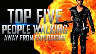 Top 5 People Walking Away From Explosions in Movies