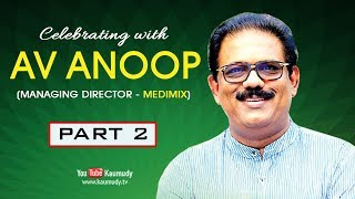 An Exclusive Interview with AV Anoop | Part 2/2 | Onam Special Programmes 2018