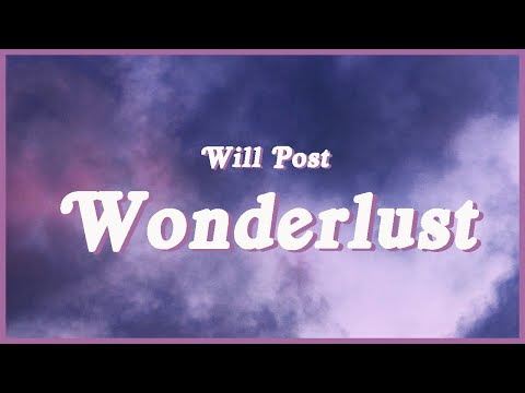 """Will Post - Wonderlust (Lyrics) *From The Kissing Booth 2* """"Not all who wander are lost"""" 😢😭"""
