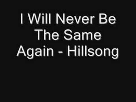 Download HILLSONG - I WILL NEVER BE THE SAME AGAIN