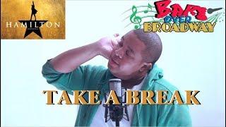 HAMILTON - TAKE A BREAK (Remix) **BarsOverBroadway**
