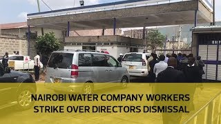 Nairobi water company workers strike over directors dismissal