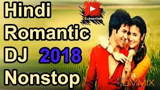 New Hindi Romantic Songs Dj Nonstop | Best New Songs 2018