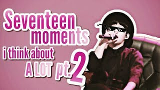 seventeen moments i think about a lot pt. 2