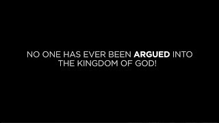 No One Has Ever Been Argued into the Kingdom of God!