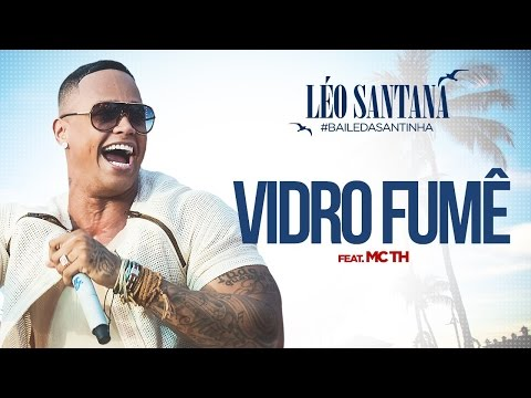 LÉO SANTANA | VIDRO FUMÊ FEAT. MC TH (CLIPE OFICIAL) DVD #BaileDaSantinha