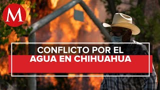 ¿Cuál es el conflicto por el agua en Chihuahua?