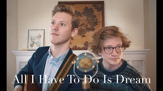 All I Have To Do Is Dream (The Everly Brothers Cover)