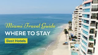 Miami Travel Guide | Where to Stay, Best Hotels
