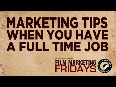 Film Marketing Fridays - Marketing Tips When You Have a Full Time Job