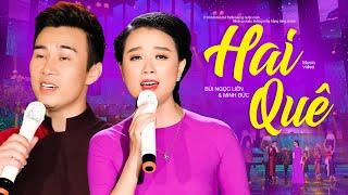 HAI QUÊ   [Official Video]  Ca sĩ  MINH ĐỨC ,  NGỌC LIÊN