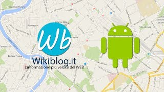 Salvare le mappe offline su Google Maps - Wikiblog.it - Android Tips & Tricks