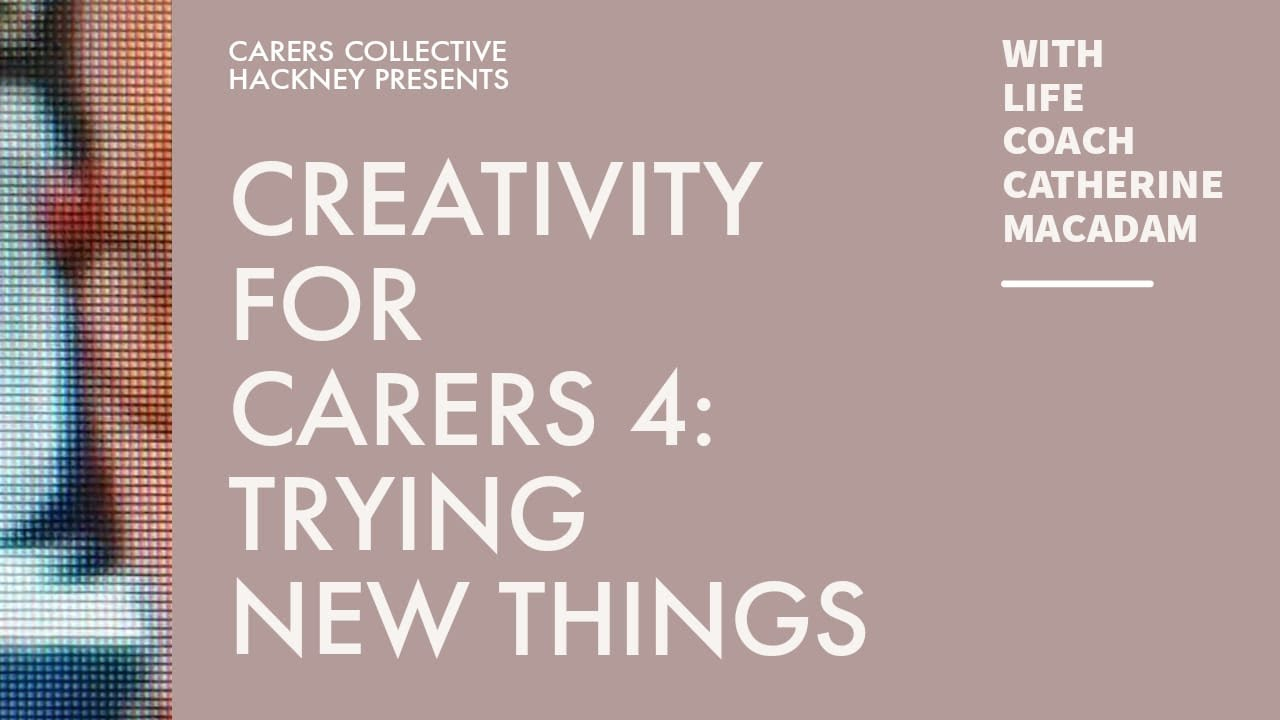 Creativity for Carers 4: Trying new things / dealing with worries