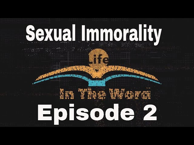LIFE IN THE WORD EP 2 - Sexual Immorality