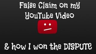 False copyright claim on my video & how i won the dispute