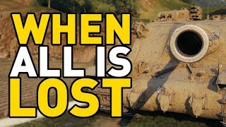 World of Tanks || When All is LOST!