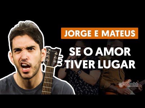 Se O Amor Tiver Lugar - Jorge e Mateus aula de violão completa