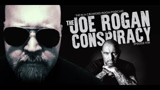 THE IN A CROWDED ROOM PODCAST o EP #38 o THE JOE ROGAN CONSPIRACY