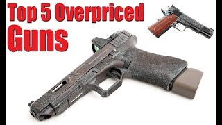 Top 5 Overpriced Guns Not Worth The Money
