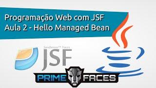 Programação Web com JSF - Aula 2 - Hello Managed Bean