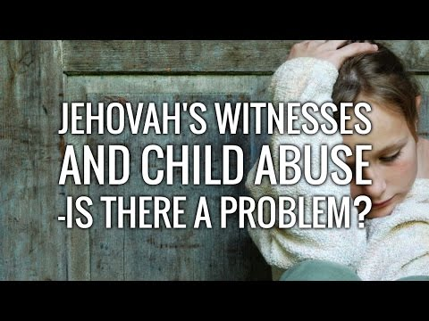 Jehovah's Witnesses and Child Abuse - Is there a problem?