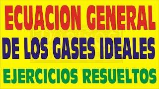 ECUACION GENERAL DE LOS GASES IDEALES EJERCICIOS RESUELTOS