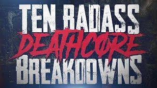 10 BADASS Deathcore Breakdowns