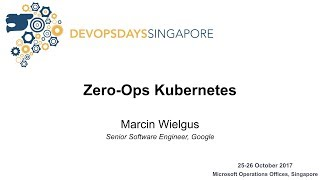 Zero-ops Kubernetes - DevOpsDays Singapore 2017