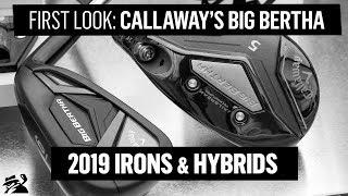 First Look: Callaway 2019 Big Bertha Irons & Hybrids