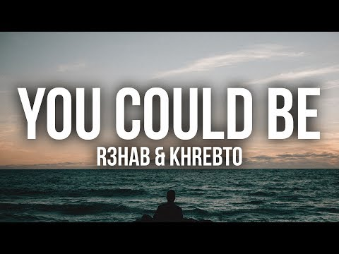 R3hab - You Could Be (Lyrics / Lyric Video) (ft. Khrebto)
