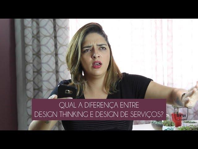 QUAL A DIFERENÇA ENTRE DESIGN THINKING E DESIGN DE SERVIÇOS?