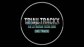 Triau Trackx-Ka Lo Nghak Reng Ang Che(track)