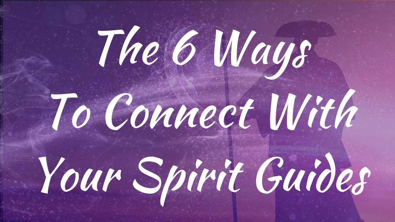 The 6 Ways To Communicate With Your Spirit Guides